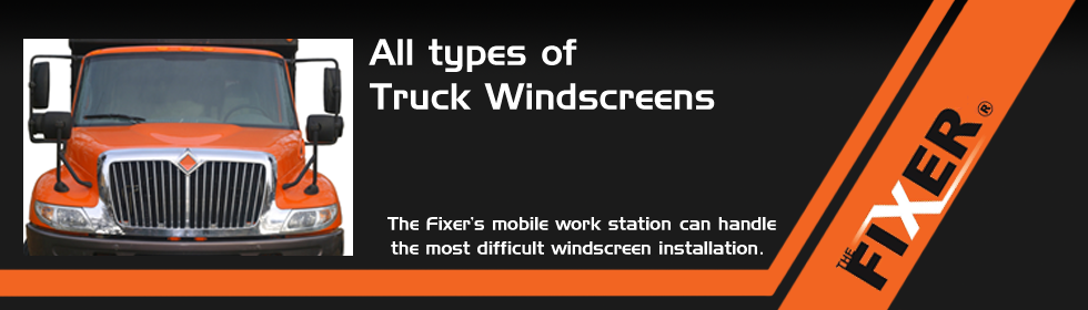 The Fixer Fixes All Types of Truck Windscreens